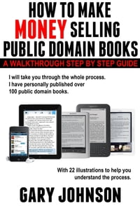 HOW TO MAKE MONEY SELLING PUBLIC DOMAIN BOOKS: A Walkthrough Step by Step Guide, with 22…