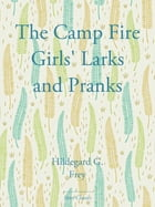 The Camp Fire Girls' Larks and Pranks by Hildegard G. Frey
