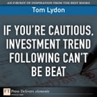 If You're Cautious, Investment Tend Following Can't Be Beat by Tom Lydon