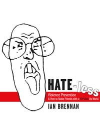 Hate-less: Violence Prevention & How To Make Friends With A F&#!ed Up World