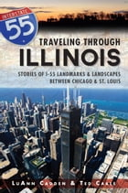 Traveling Through Illinois: Stories of I-55 Landmarks and Landscapes between Chicago and St. Louis by Ted T. Cable