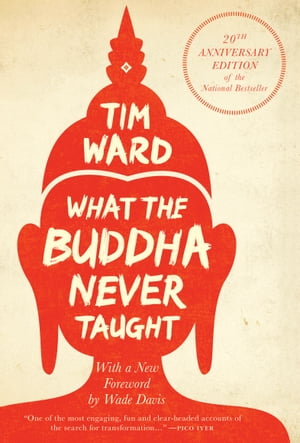 What the Buddha Never Taught: 20th Anniversary Edition of the National Bestseller by Tim Ward