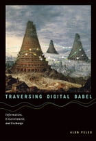 Traversing Digital Babel: Information, E-Government, and Exchange by Alon Peled