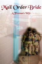 Mail Order Bride: A Fireman's Wife: Mail Order Bride, #2 by Miss Marie