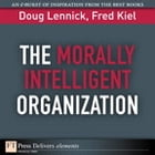 The Morally Intelligent Organization by Doug Lennick