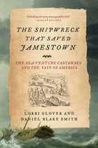 The Shipwreck That Saved Jamestown: The Sea Venture Castaways and the Fate of America by Lorri Glover
