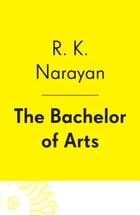 The Bachelor of Arts by R. K. Narayan
