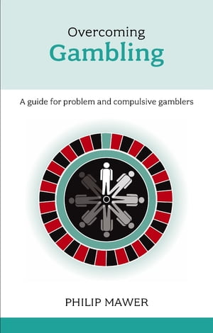 Overcoming Problem Gambling Advice for the gambler and the gambler's family and friends