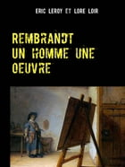 Rembrandt: Un homme une oeuvre by Eric Leroy