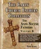 Early Church Fathers - Ante Nicene Fathers Volume 8-The Twelve Patriarchs, Excerpts and Epistles, The Clementia, Apocrypha, Decretals, Memoirs of Edes by Philip Schaff