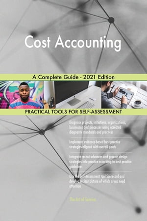 Cost Accounting A Complete Guide - 2021 Edition by Gerardus Blokdyk