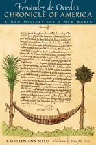 Fernández de Oviedo's Chronicle of America: A New History for a New World by Kathleen Ann Myers