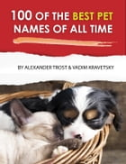 100 of the Best Pet Names of All Time by alex trostanetskiy