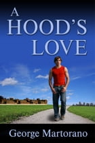 A Hood's Love, By George Martorano by George Martorano