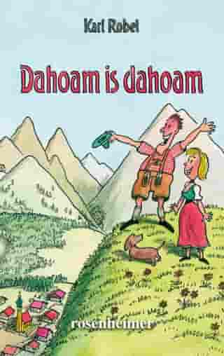 Dahoam is dahoam by Karl Robel