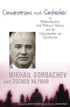 Conversations with Gorbachev: On Perestroika, the Prague Spring, and the Crossroads of Socialism by Mikhail Gorbachev