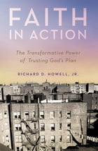 Faith in Action: The Transformative Power of Trusting God's Plan by Richard D Howell