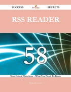 RSS Reader 58 Success Secrets - 58 Most Asked Questions On RSS Reader - What You Need To Know