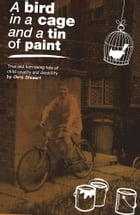 A Bird in a Cage and a Tin of Paint: True and harrowing tale of child cruelty and disability by Chris Stewart