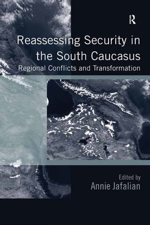 Reassessing Security in the South Caucasus Regional Conflicts and Transformation
