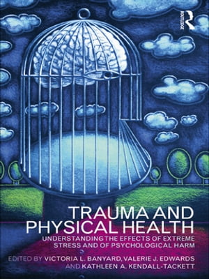 Trauma and Physical Health Understanding the effects of extreme stress and of psychological harm