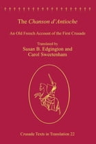 The Chanson d'Antioche: An Old French Account of the First Crusade