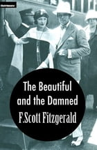 The Beautiful and Damned with FREE Audiobook+Author's Biography+Active TOC: The Great Gatsby's Author by F. Scott Fitzgerald