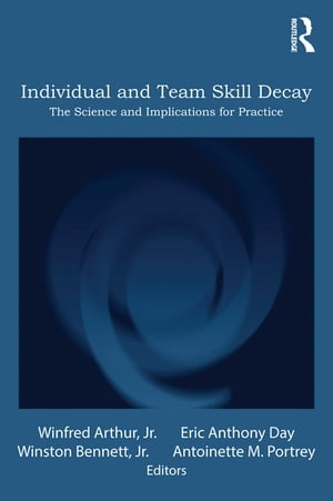 Individual and Team Skill Decay The Science and Implications for Practice