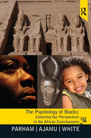Psychology of Blacks Centering Our Perspectives in the African Consciousness