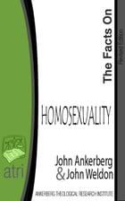 The Facts on Homosexuality by John Ankerberg