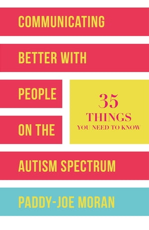 Communicating Better with People on the Autism Spectrum 35 Things You Need to Know