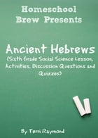 Ancient Hebrews: Sixth Grade Social Science Lesson, Activities, Discussion Questions and Quizzes by Terri Raymond