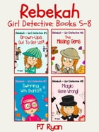Rebekah - Girl Detective Books 5-8: 4 Book Bundle (Grown-Ups Out To Get Us?!, The Missing Gems, Swimming With Sharks?!, Magic Gone Wrong!) by PJ Ryan