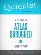 Quicklet on Ayn Rand's Atlas Shrugged (CliffNotes-like Book Summary) by Jason Stewart