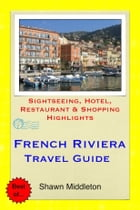 French Riviera Travel Guide - Sightseeing, Hotel, Restaurant & Shopping Highlights (Illustrated) by Shawn Middleton