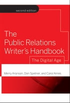 The Public Relations Writer's Handbook: The Digital Age by Merry Aronson