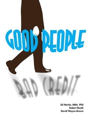 Good People/Bad Credit: Understanding Personality and the Credit Process to Avoid Financial Ruin by Ed Morler, MBA, PhD