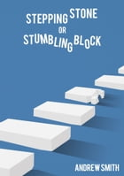 Stepping Stone or Stumbling Block? by Andrew Smith
