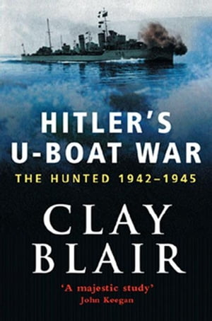 Hitler's U-Boat War The Hunted 1942-45 (Volume 2)