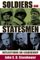 Soldiers and Statesmen: Reflections on Leadership by John S. D. Eisenhower