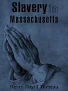 Slavery In Massachusetts by Henry David Thoreau