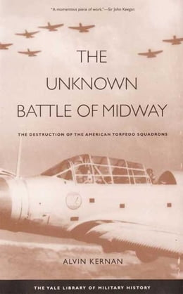 Book The Unknown Battle of Midway: The Destruction of the American Torpedo Squadrons by Alvin Kernan