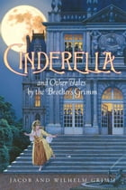Cinderella and Other Tales by the Brothers Grimm Complete Text by Jacob And Wilhelm Grimm
