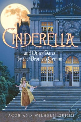 Book Cinderella and Other Tales by the Brothers Grimm Complete Text by Jacob And Wilhelm Grimm