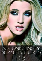 Astonishingly Beautiful Girls Volume 13 - A sexy photo book by Mandy Tolstag