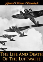 The Life And Death Of The Luftwaffe by General Werner Baumbach
