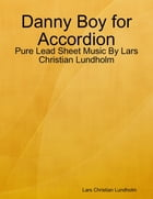 Danny Boy for Accordion - Pure Lead Sheet Music By Lars Christian Lundholm by Lars Christian Lundholm