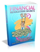 Financial Resolution Secrets by Anonymous