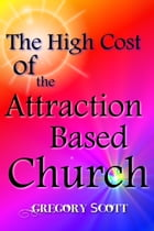 The High Cost of the Attraction Based Church by Gregory Scott