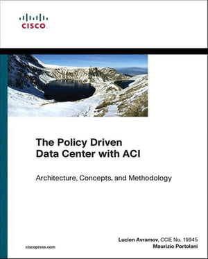 The Policy Driven Data Center with ACI Architecture,  Concepts,  and Methodology